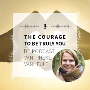 The Courage to be Truly You - Mijn Podcast - Tineke Vanheule